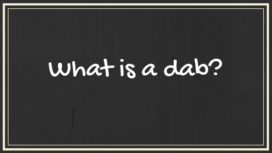 Greenito, What is a dab?