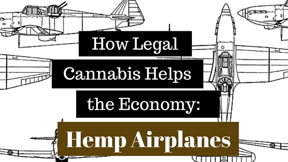 How Legal Cannabis Helps the Economy: Hemp Airplanes Greenito