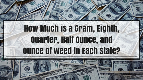 How Much is a Gram, Eighth, Quarter, Half Ounce, and Ounce of Weed in Each State? Greenito