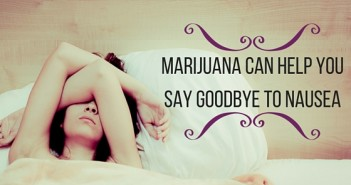 Marijuana Can Help You Say Goodbye to Nausea Greenito
