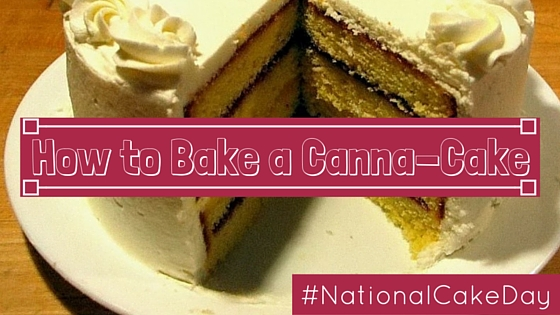 National Cake Day: How to Bake a Canna-Cake Greenito