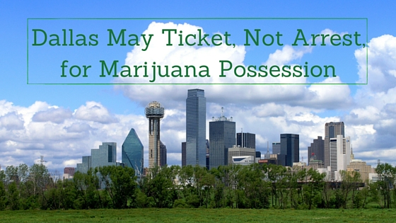 Dallas May Ticket, Not Arrest, for Marijuana Possession Greenito