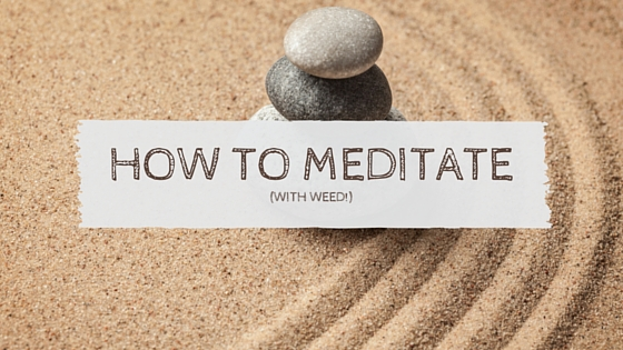 how to meditate with weed