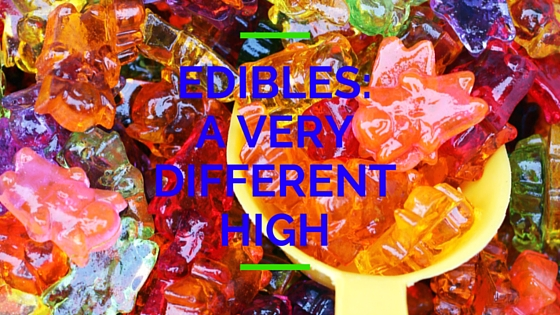 EDIBLES- A VERY DIFFERENT HIGH